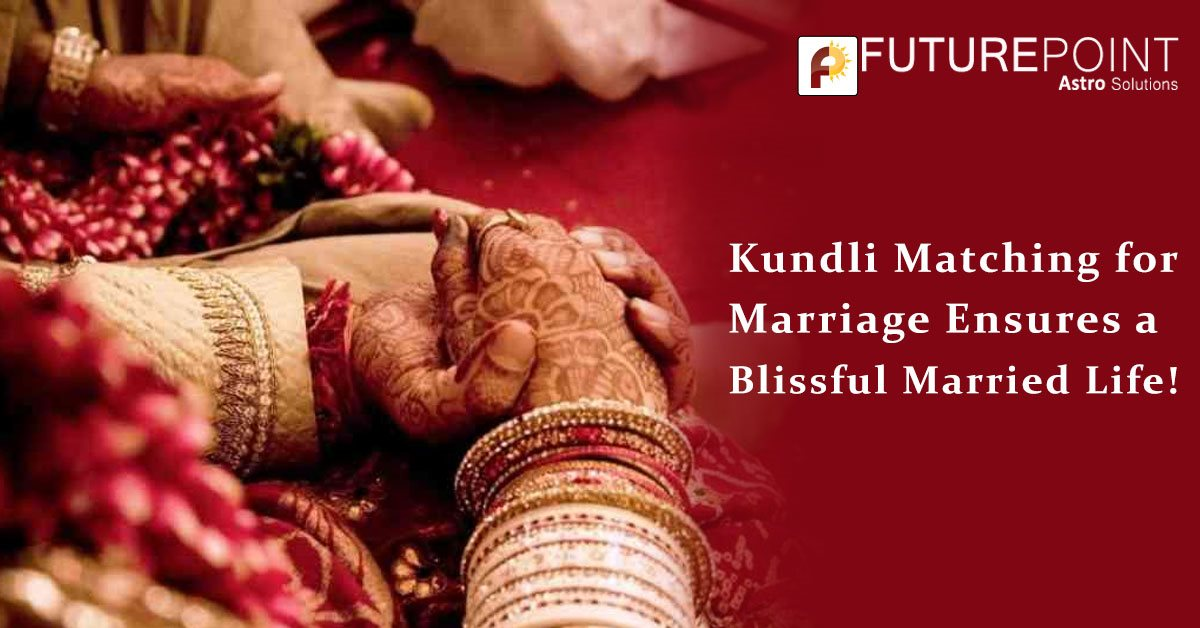 Kundli Matching for Marriage Ensures a Blissful Married Life!