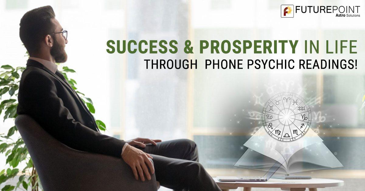 Success & Prosperity in Life through Phone Psychic Readings!