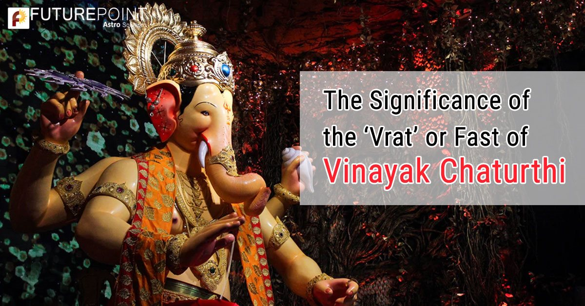 The Significance of the 'Vrat' or Fast of Vinayak Chaturthi