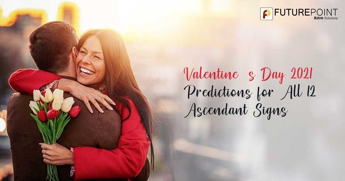 Valentine's Day 2021 Predictions for All 12 Ascendant Signs