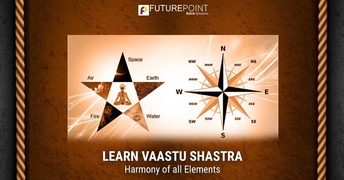 Learn Vaastu Shastra - Harmony of all Elements