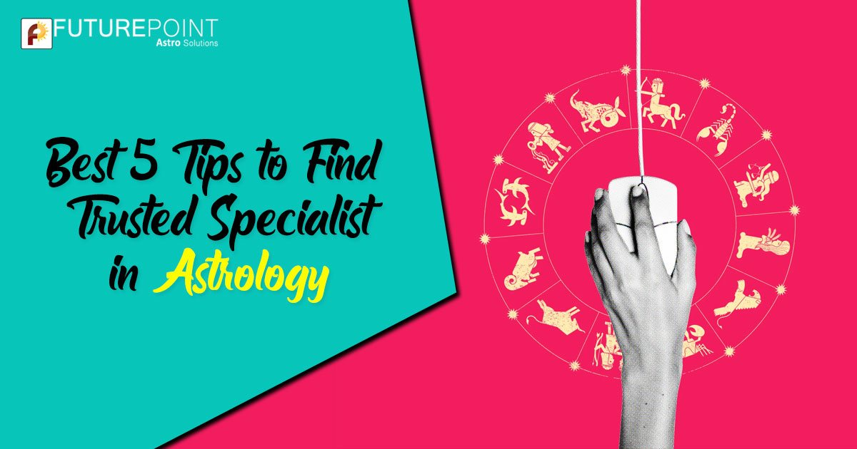 Best 5 Tips to Find Trusted Specialist in Astrology