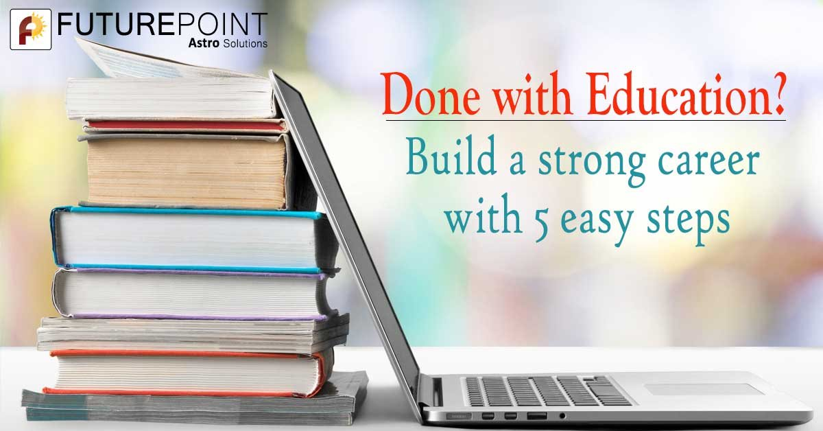 Done with Education? Build a strong career with 5 easy steps