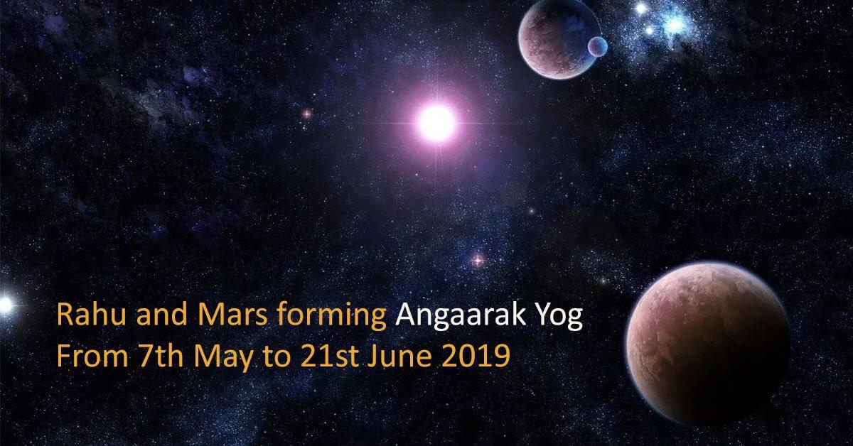 "Rahu and Mars forming ""Angaarak Yog"" from 7th May to 21st June 2019"
