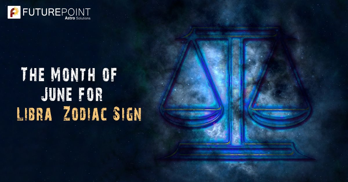The Month of June for Libra Zodiac Sign