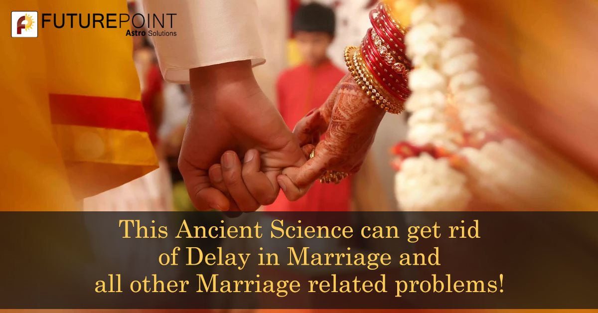 This Ancient Science can get rid of Delay in Marriage and all other Marriage related problems!