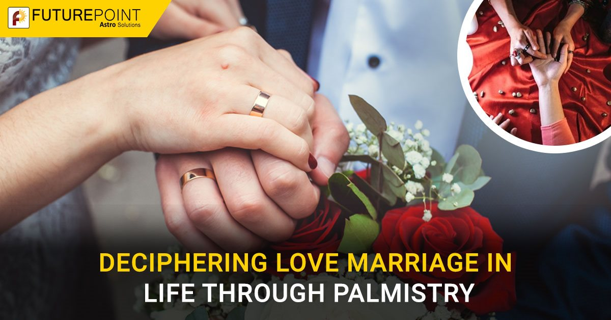 Deciphering Love Marriage In Life Through Palmistry