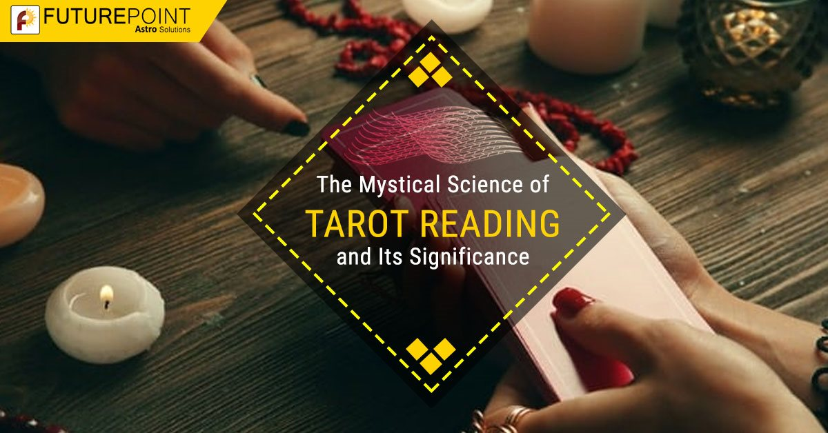 The Mystical Science of Tarot Reading and Its Significance