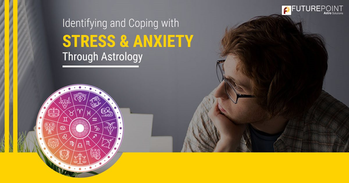 Identifying and Coping with Stress & Anxiety through Astrology