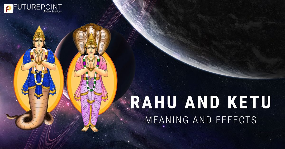 Rahu and Ketu- Meaning and Effects