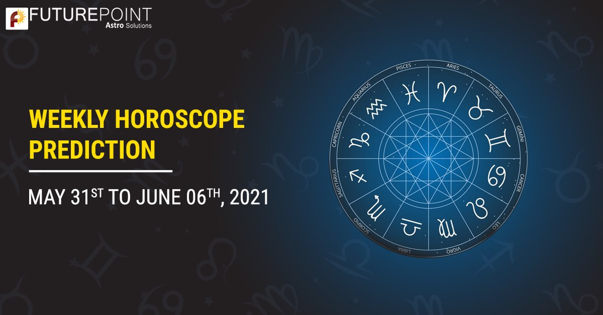 Weekly Horoscope 31 May To June 06, 2021