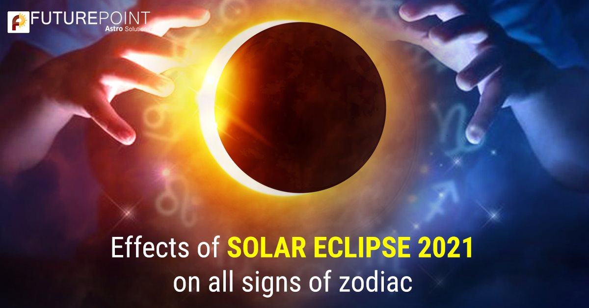 Effects of solar eclipse 10 June 2021 on all signs of zodiac