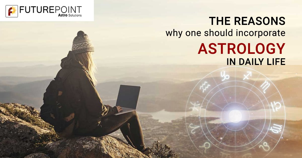 The reasons why one should incorporate Astrology in daily life