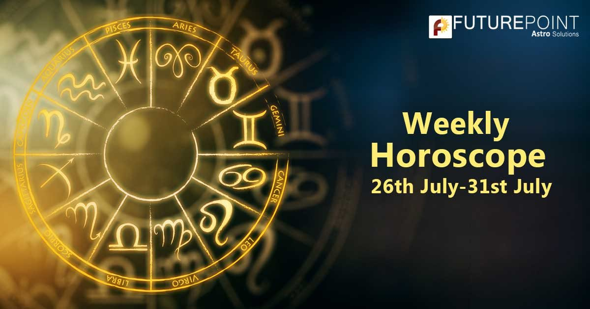 Weekly Horoscope: 26th July to 31st July