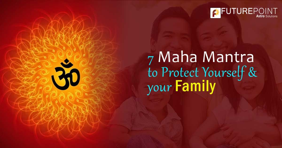 7 Maha Mantra to protect yourself & your family