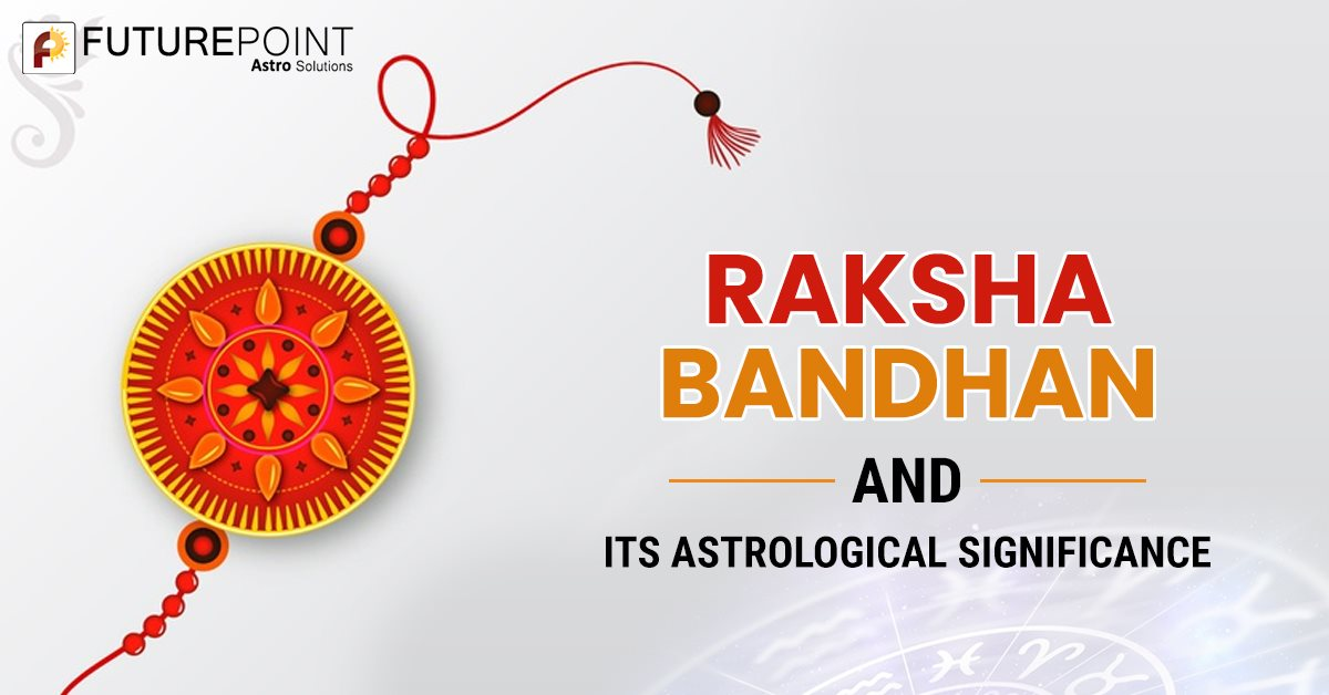 Raksha Bandhan and its Astrological Significance