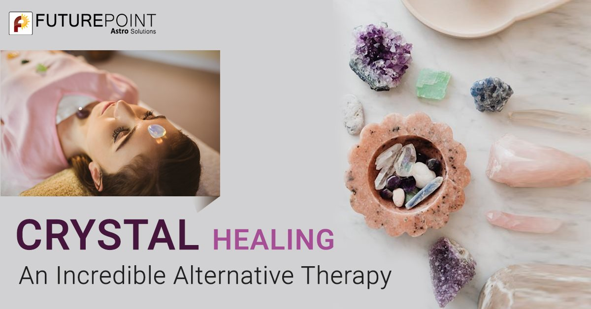 Crystal Healing- An Incredible Alternative Therapy