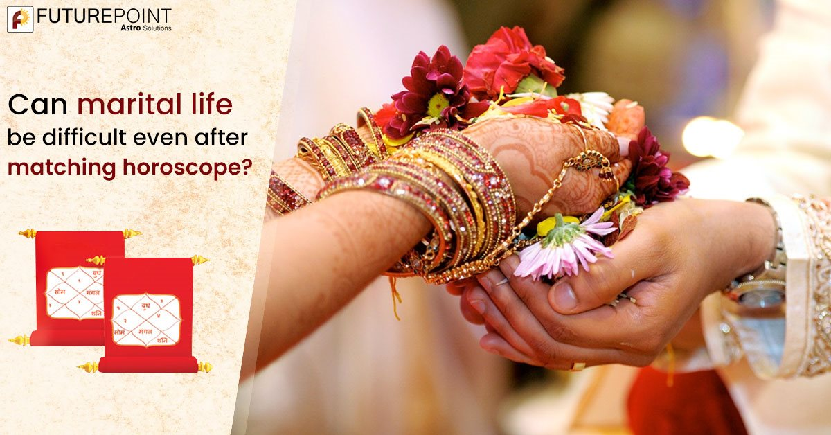 Can marital life be difficult even after matching horoscope?