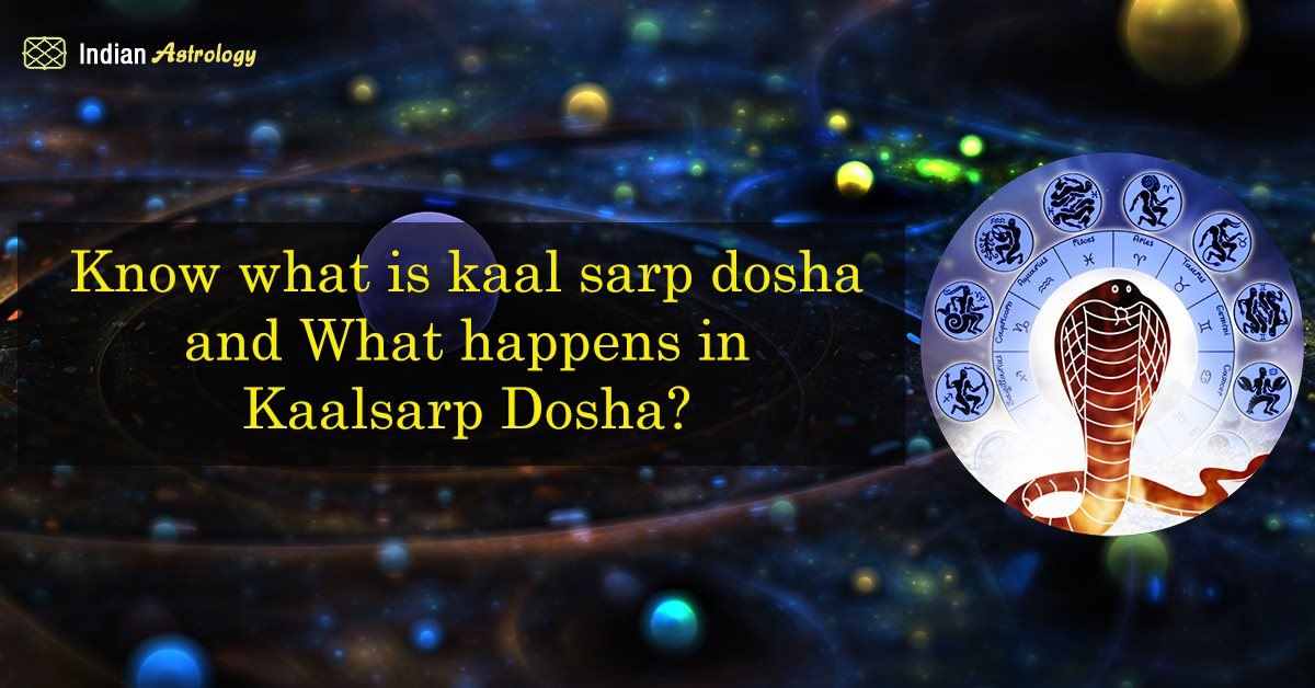 Know what is kaal sarp dosha and What happens in Kaalsarp Dosha?