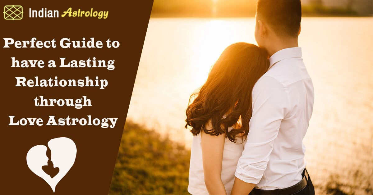 Perfect Guide to have a Lasting Relationship through Love Astrology
