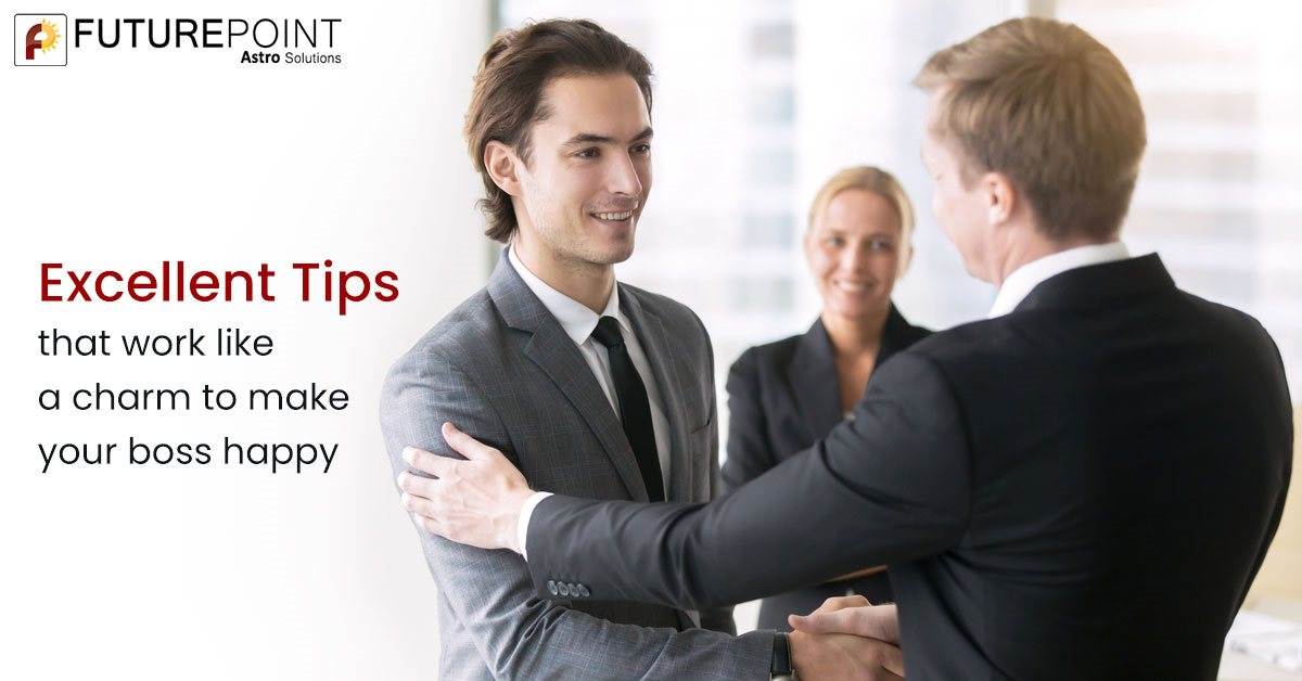 Excellent Tips that work like a charm to make your boss happy