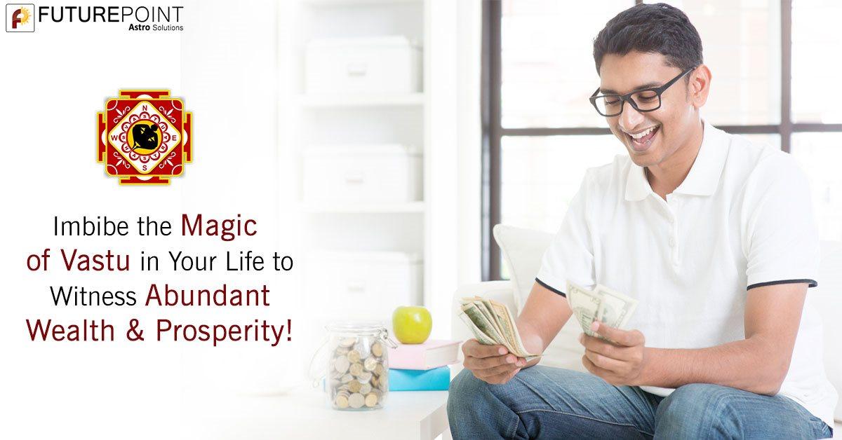 Imbibe the Magic of Vastu in Your Life to Witness Abundant Wealth & Prosperity!
