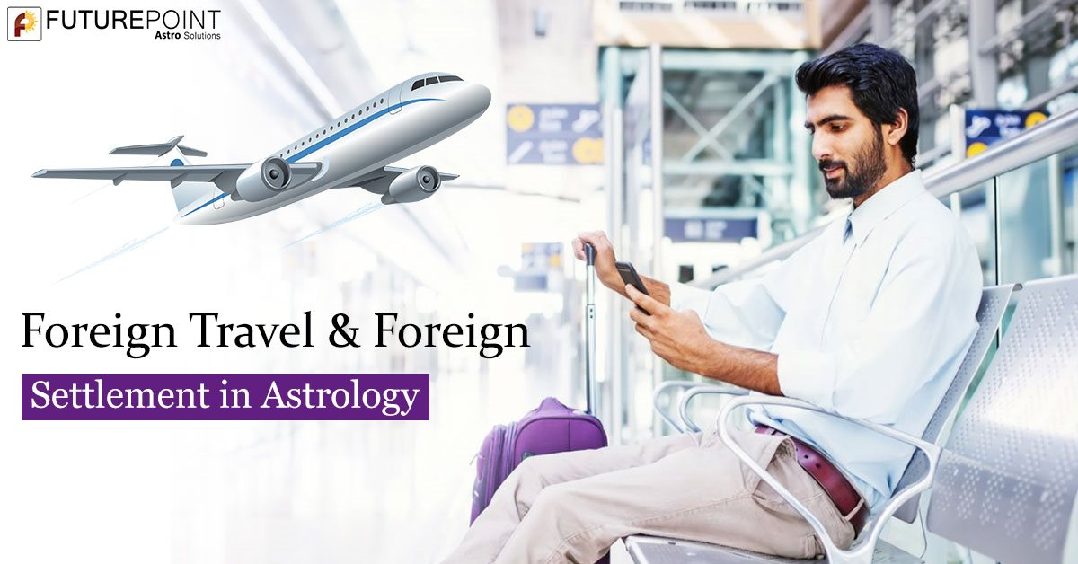 Foreign Travel & Foreign Settlement in Astrology