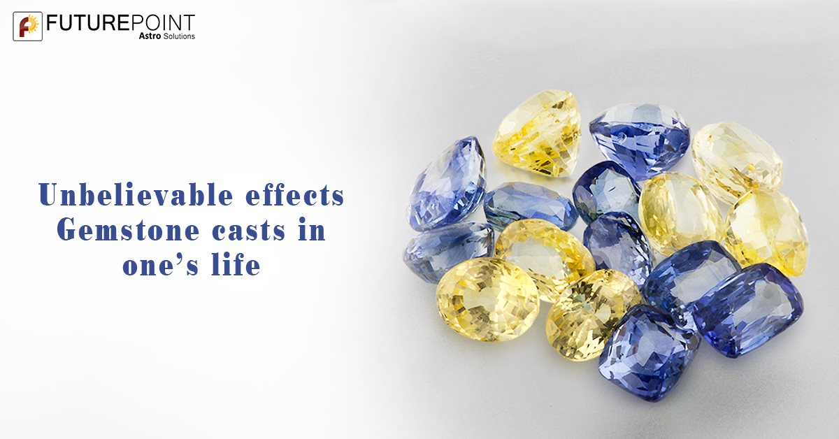 Unbelievable effects Gemstone casts in one's life