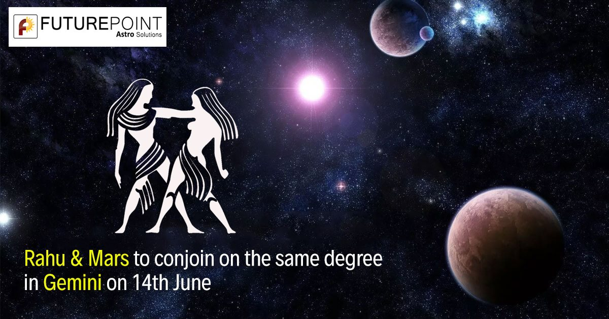 Rahu & Mars to conjoin on the same degree in Gemini on 14th June