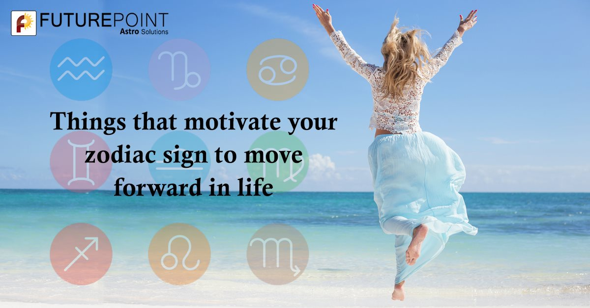Things that motivate your zodiac sign to move forward in life