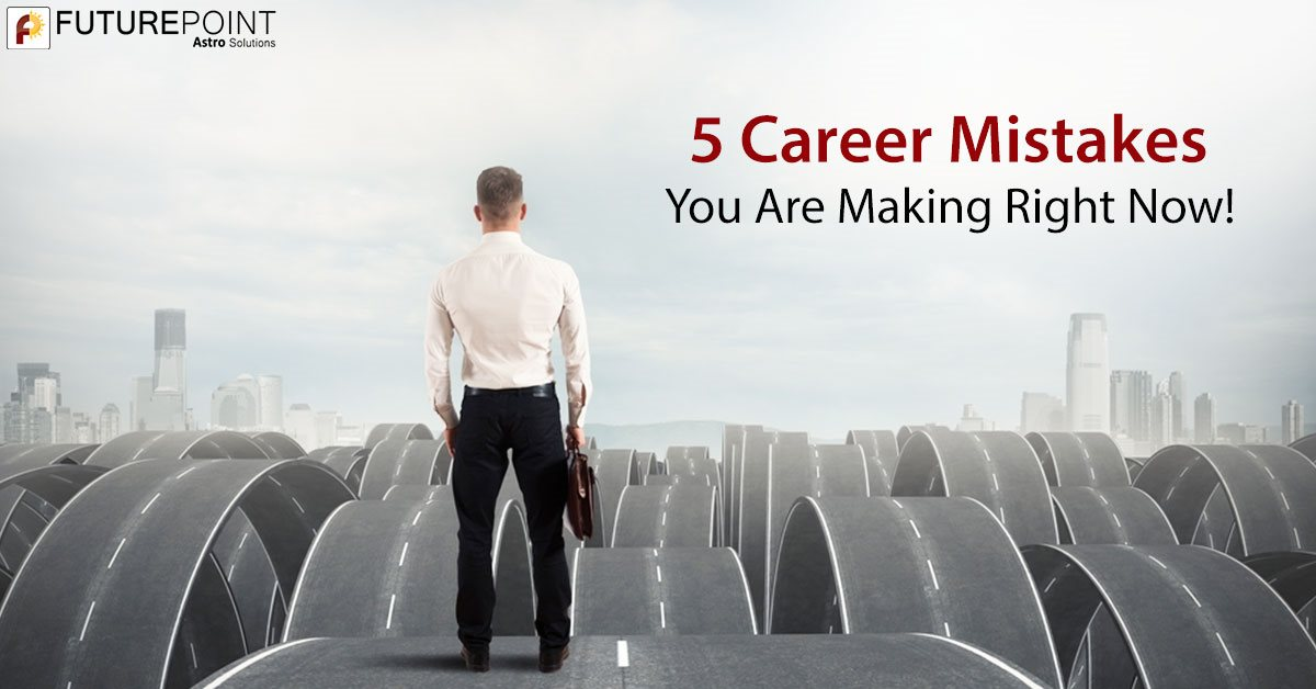 5 Career Mistakes You Are Making Right Now!