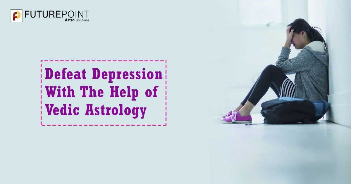 Defeat Depression With The Help of Vedic Astrology