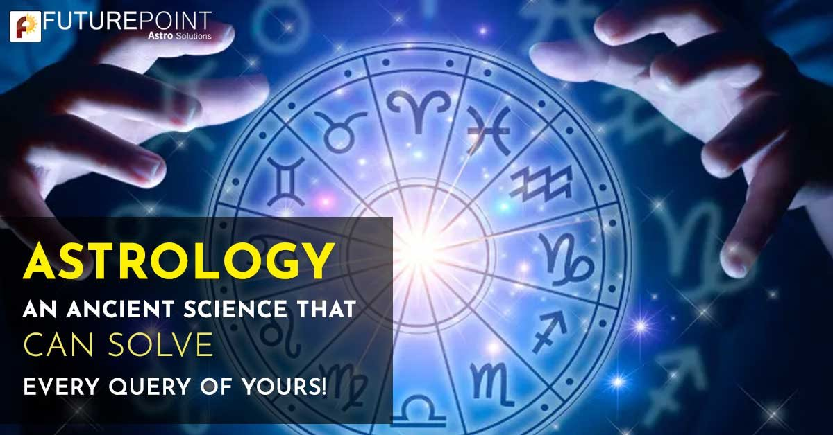 Astrology- An ancient science that can solve every query of yours!