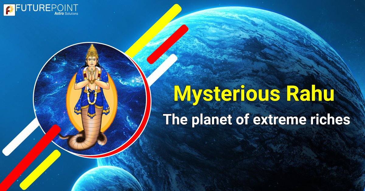 Mysterious Rahu – The planet of extreme riches