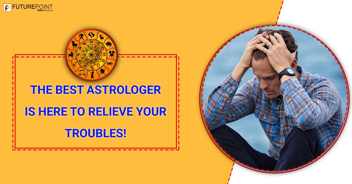 The Best Astrologer is here to relieve your troubles!
