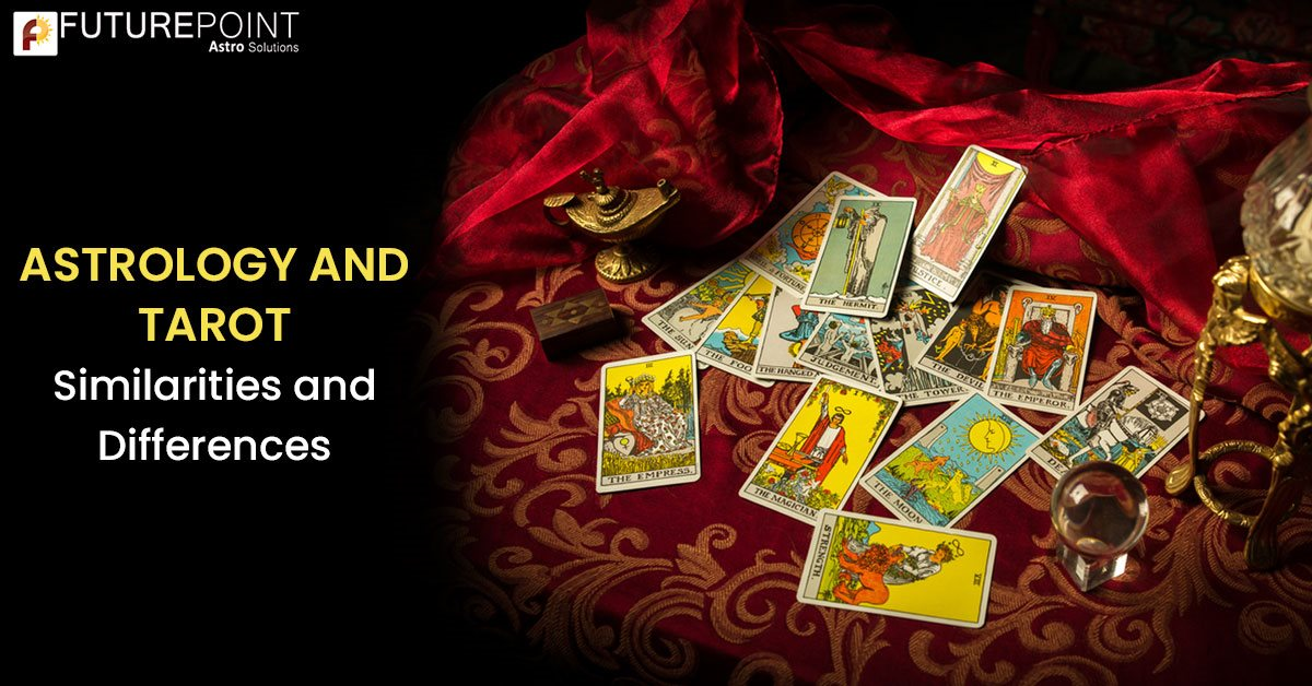 ASTROLOGY AND TAROT: Similarities and Differences