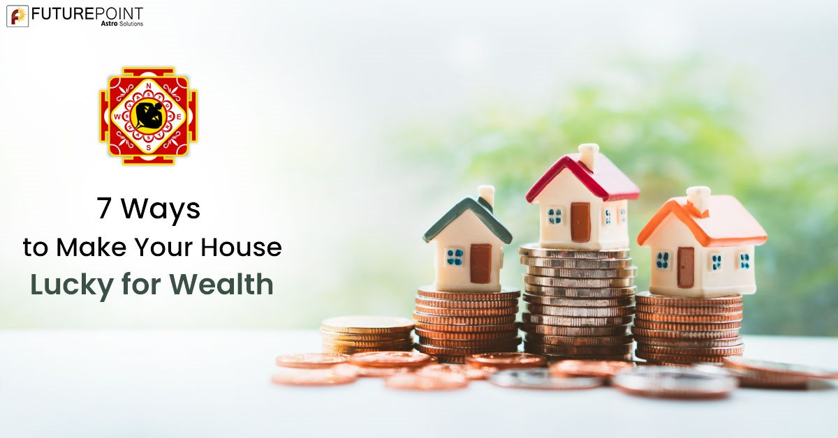7 Ways to Make Your House Lucky for Wealth