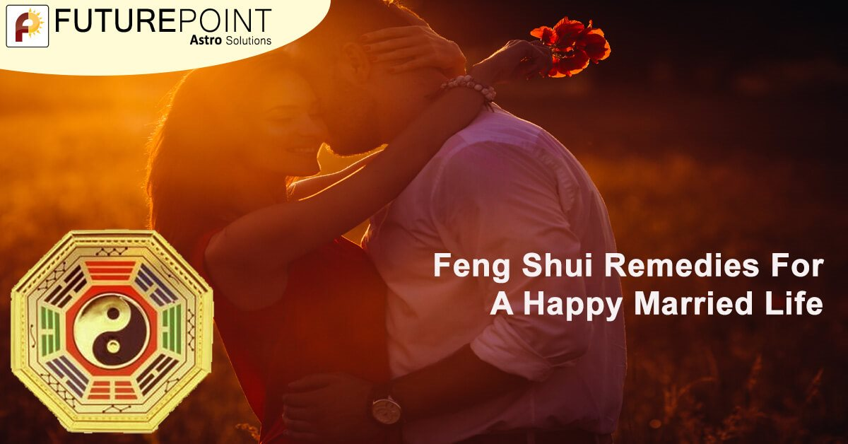 Feng Shui Remedies For a Happy Married Life