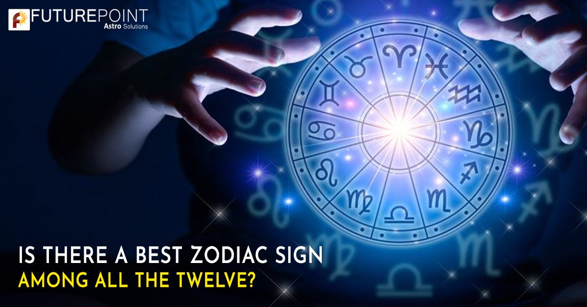Is there a Best Zodiac Sign Among All the Twelve?