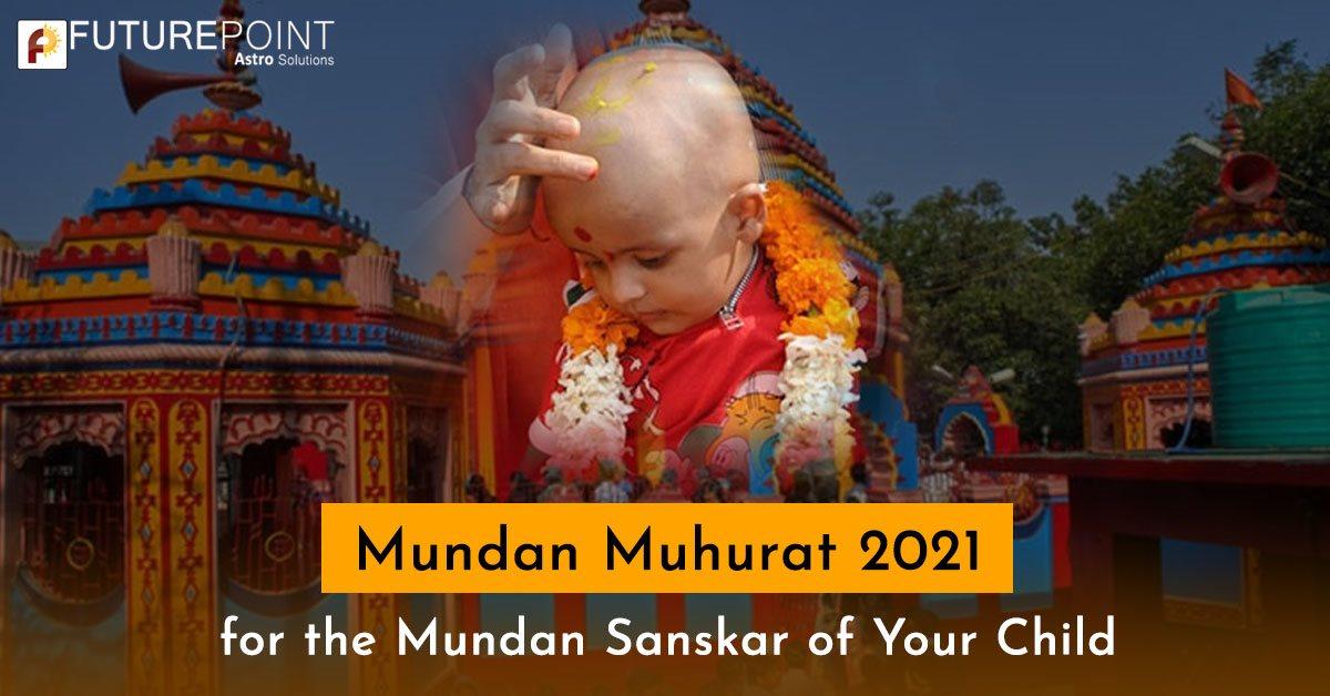Mundan Muhurat 2021 for the Mundan Sanskar of Your Child