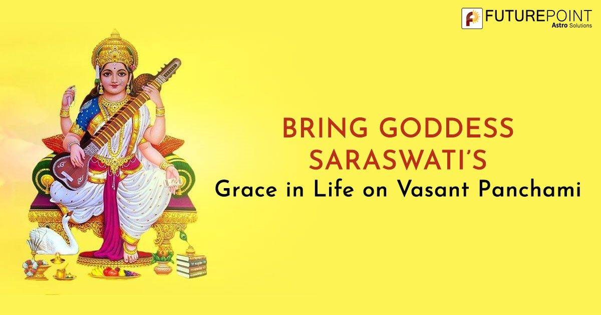 Bring Goddess Saraswati's Grace in Life on Vasant Panchami