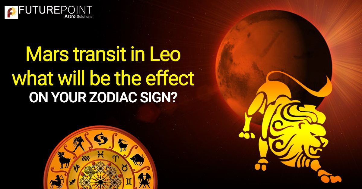 Mars Transit in Leo - What will be the Effect on your Zodiac Sign?