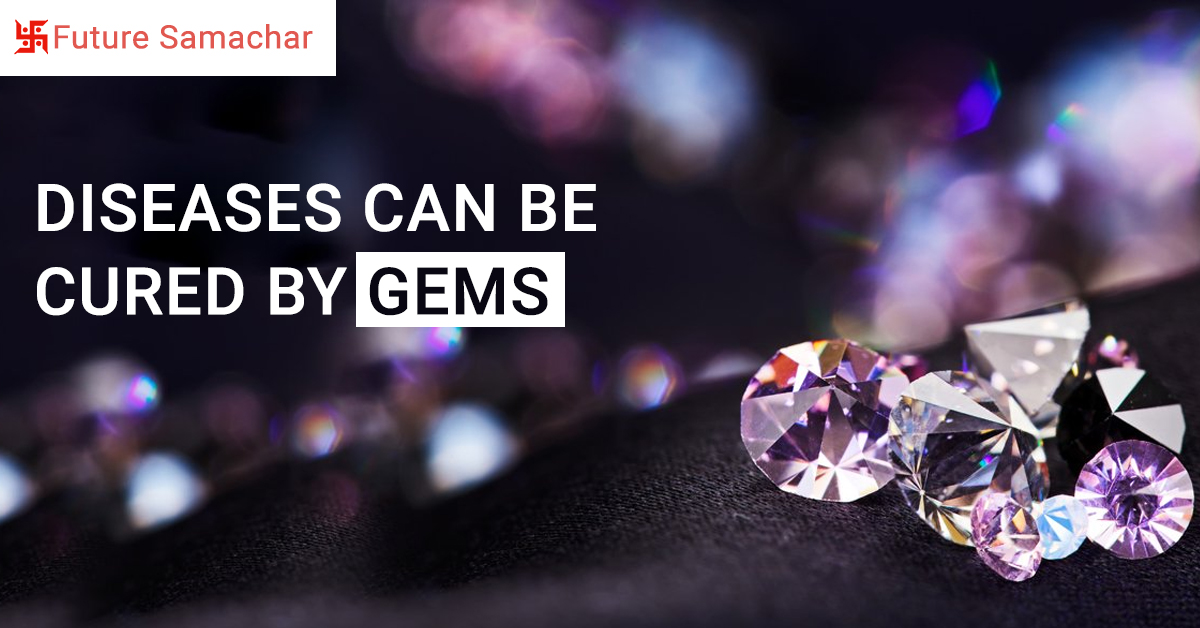 Diseases can be cured by Gems