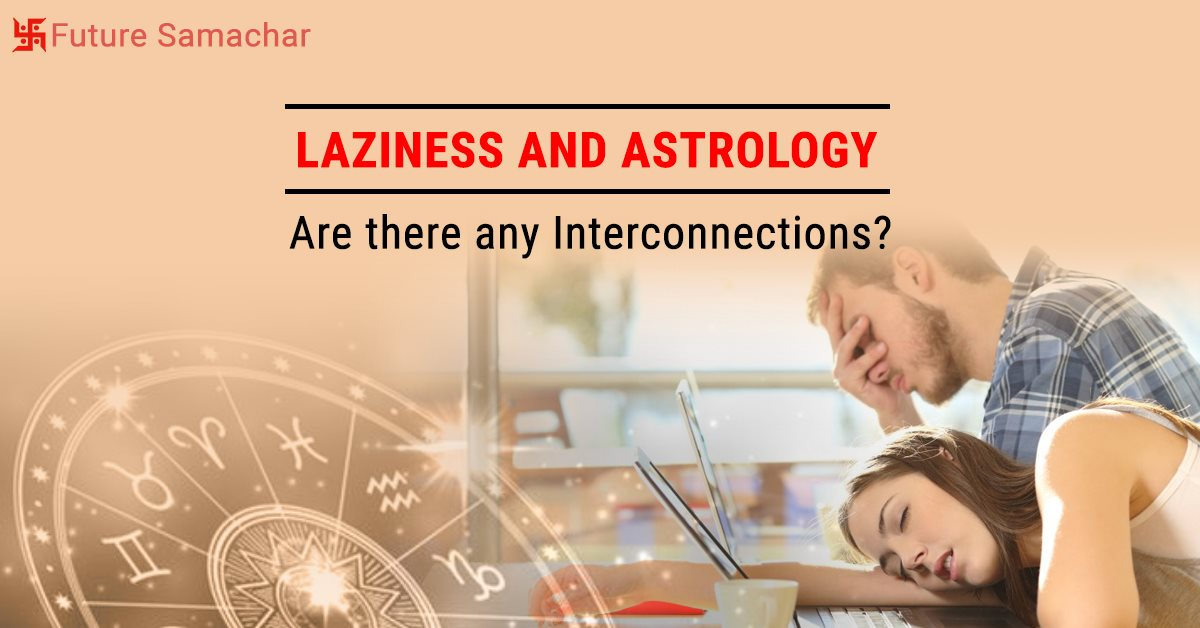 Laziness and Astrology : Are there any Interconnections?