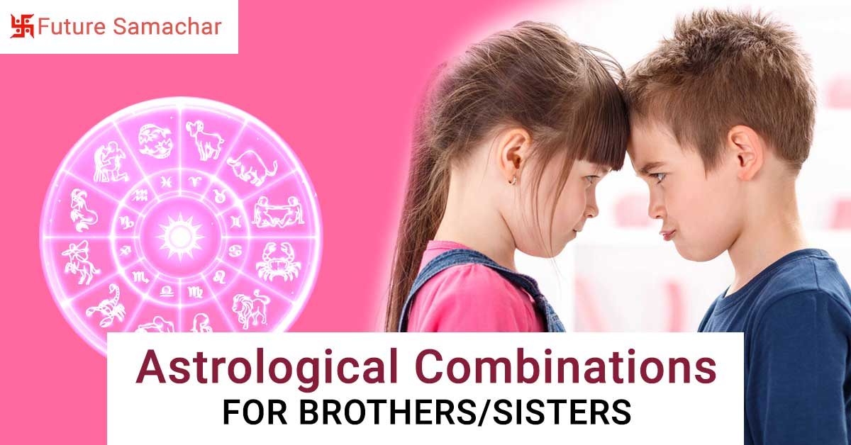 Astrological Combinations for Brothers/Sisters